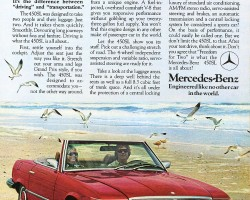 "This 1976 450SL ad asked ""How can a 2-seater weighing 3,500 pounds loaded down with an automatic transmission and luxury power amenities be considered a sports car?""  The answer was provided shortly thereafter ""On the basis of performance, it could easily be called one.  But we don't limit the 450SL to that."""
